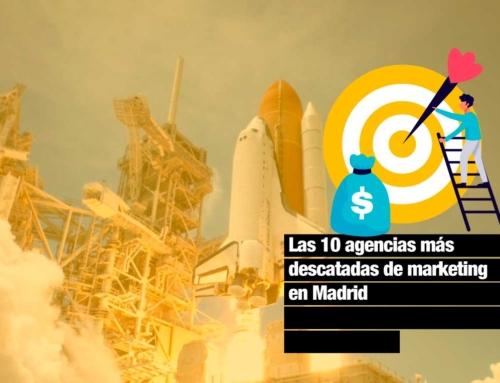 Las 20 agencias de marketing en madrid más destacadas de nuestro país