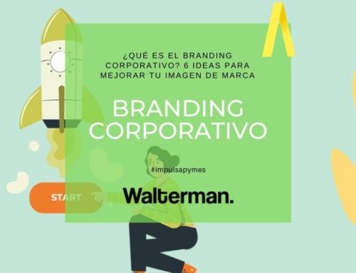 ¿Qué es el branding corporativo? 6 ideas para mejorar tu imagen de marca